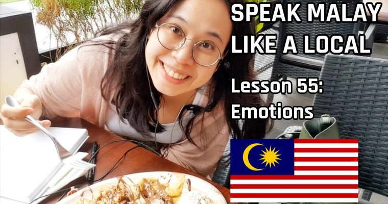 Speak Malay Like a Local – Lesson 55 : Feelings and Emotions