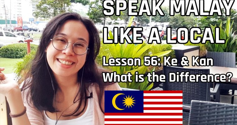 Speak Malay Like a Local – Lesson 56 : Ke & Kan – What is the Difference?