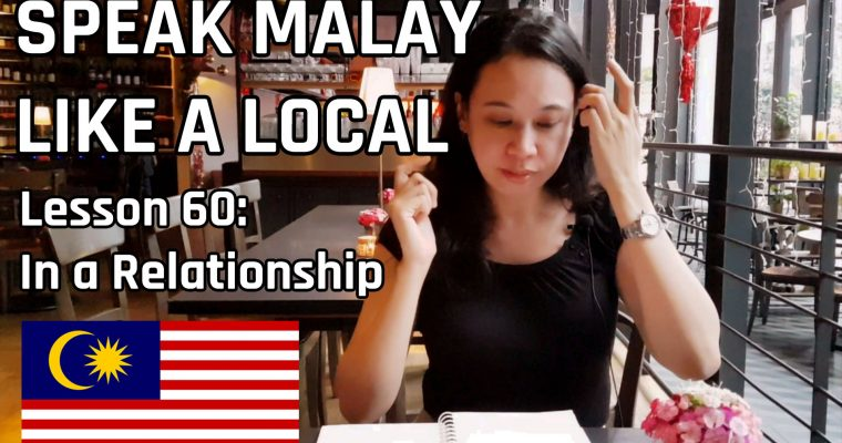 Speak Malay Like a Local – Lesson 60 : In a Relationship