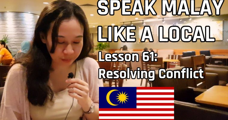 Speak Malay Like a Local – Lesson 61: Resolving Conflict