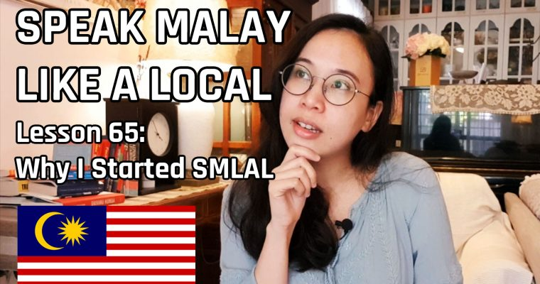 Speak Malay Like a Local – Lesson 65 : Why I started SMLAL (100% in Malay!)