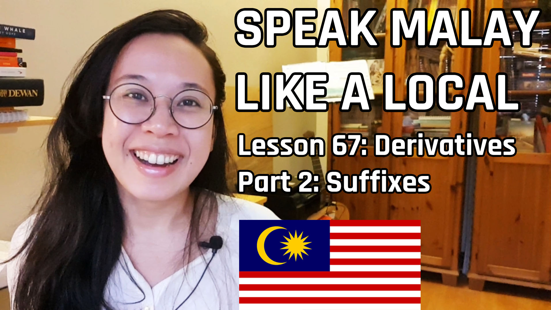 Speak Malay Like a Local – Lesson 67 : Malay Derivatives Part II : Suffixes (Kata Terbitan Akhiran)