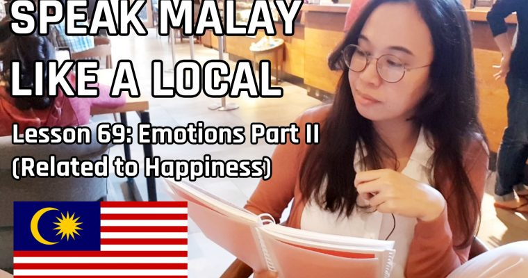 Speak Malay Like a Local – Lesson 69 : Emotions Part II (Happiness)